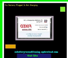 Fix Battery Plugged In Not Charging 143344 - Recondition Your Old Batteries Back To 100% Of Their Working Condition!