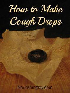 How to Make Cough Drops from @Nourishing Joy http://www.nourishingjoy.com/homemade-cough-drops/#