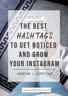 The best Instagram hashtags to get more followers, increase your engagement, and turn readers into potential customers. For more Instagram tips, head to insearchofsheila.com