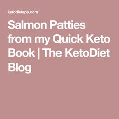 Salmon Patties from my Quick Keto Book | The KetoDiet Blog