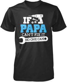 If Papa Can't Fix It No One Can T-Shirt for dad
