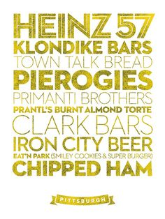 Are these a few of your favorite Pittsburgh things as well? (From Roni Lagin's series of Delicious City Prints.always did like Pittsburgh. Pittsburgh Food, Pittsburgh Steelers, Pittsburgh Skyline, Pittsburgh Pirates, Pittsburgh Penguins, Cincinnati, Joe Biden, Iron City Beer, Marvel Comics