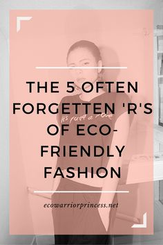 the 5 often forgotten r's of eco-friendly fashion  http://ecowarriorprincess.net/2015/03/the-5-often-forgotten-rs-of-eco-friendly-fashion/