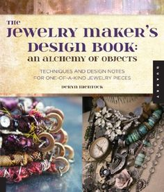 The Jewelry Maker's Design Book: An Alchemy of Objects, Techniques and Design Notes for One-of-a-kind Jewelry Pieces: Amazon.fr: Deryn Mento...