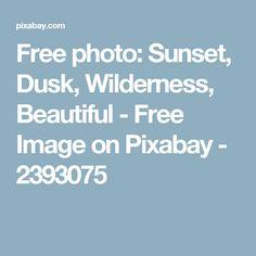 Free photo: Sunset, Dusk, Wilderness, Beautiful - Free Image on Pixabay - 2393075