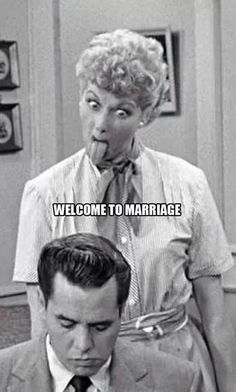 welcome to marriage..... I Love Lucy funny