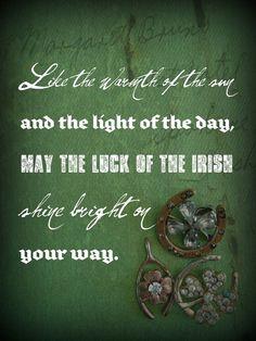 Like the warmth of the sun and the light of the day, may the luck of the Irish shine bright on your way.  :)  I really like the vintage pins adorning the corner.