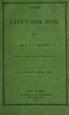 1854 | Every Lady's Cook Book | By Mrs. T. J. Crowen | Second Edition
