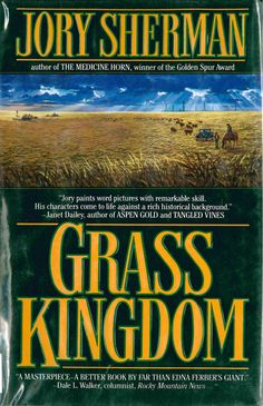 "Grass Kingdom, by Jory Sherman (1994). ""Here is the monumental saga of a legendary Texas cattle empire."" (Front Flap)"