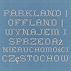 Parkland | Offland | Wynajem i Sprzedaż nieruchomości Częstochowa