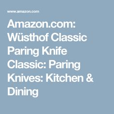 Amazon.com: Wüsthof Classic Paring Knife Classic: Paring Knives: Kitchen & Dining