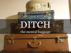 Ditch the mental baggage