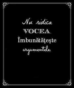 nu ridica vocea , imbunatateste argumentele Favorite Quotes, Best Quotes, Life Quotes, Motivational Words, Inspirational Quotes, Messages, True Words, Cool Words, Life Lessons