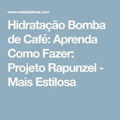 Hidratação Bomba de Café: Aprenda Como Fazer: Projeto Rapunzel - Mais Estilosa