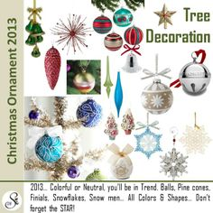 White, Silver and Blue are the 2013 notable colors of Tree Decoration. Whatever your home colors are, pick a matching color and build on it.