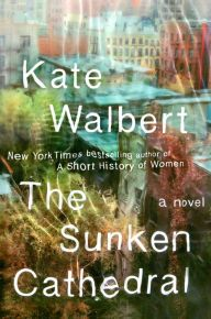 The Sunken Cathedral by Kate Walbert | 9781476799322 | Hardcover | Barnes & Noble