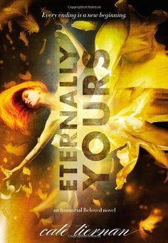 Eternally Yours (Immortal Beloved) by Cate Tiernan. $10.98. Publisher: Poppy (November 6, 2012). Series - Immortal Beloved (Book 3). 464 pages. Publication: November 6, 2012