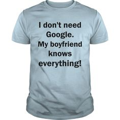 I Dont Need Google My Boyfriend Knows Everything Tshirt