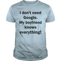 I Dont Need Google My Boyfriend Knows Everything Tshirt