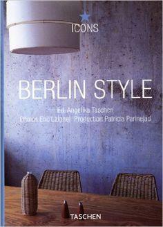 Berlin Style (Icons): Amazon.de: Angelika Taschen, Christiane Reiter, Eric Laignel, Patricia Parinejad: Bücher