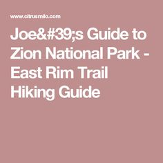 Joe's Guide to Zion National Park - East Rim Trail Hiking Guide