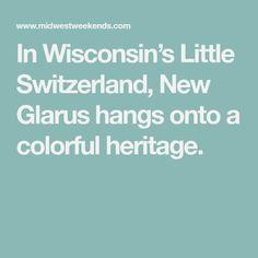 In Wisconsin's Little Switzerland, New Glarus hangs onto a colorful heritage.  switzerland  Informationen auf unserer Site   https://storelatina.com/switzerland/travelling  #recetas #recipesswitzerland #suiçaviajar #viagemsuiça