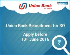 Union Bank Recruitment for SO | Apply before 10th June 2016