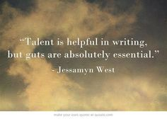 """Talent is helpful in writing, but guts are absolutely essential."" - Jessamyn West #quotes #writing"