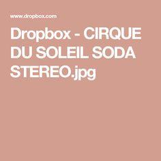 Dropbox - CIRQUE DU SOLEIL SODA STEREO.jpg