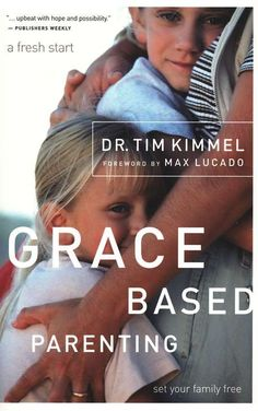 Grace Based Parenting. My favorite parenting model yet!  How to parent like our heavenly Father.  great, Great, GREAT!