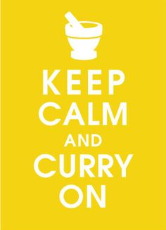 KEEP CALM AND CURRY ON . . . . Because Eating Indian Curry and Loving International Foods :: Always a Great Idea !!  ♥༻