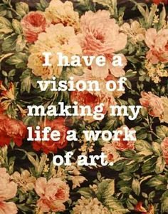 """""""I have a vision of making my life a work of art."""" -Lana Del Rey"""