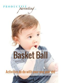 Productive Parenting: Preschool Activities - Basket Ball - Middle One-Year Old Activities
