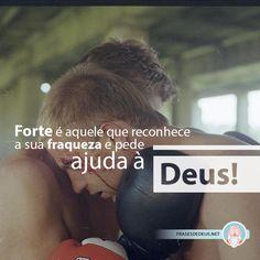 Forte é aquele que reconhece a sua fraqueza e pede ajuda à Deus!