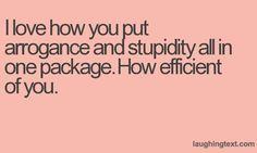 I love how you put arrogance - LaughingText