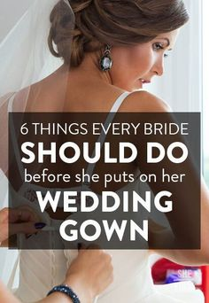 6 things every bride should do before she puts on her gown
