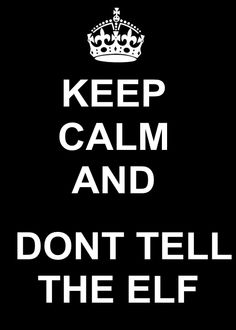 keep calm and don't tell the elf!
