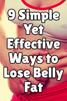 9 Simple Yet Effective Ways to Lose Belly Fat >> http://nutritionpowered.com/9-simple-yet-effective-ways-lose-belly-fat/