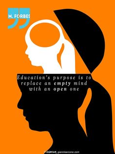 """By visual artist Gianni A. Sarcone:  Minimalist Poster Designs To Illustrate Clever Quotes From Malcolm S. Forbes: """"The purpose of education is to replace an empty mind with an open one."""" -  """"Le but de l'éducation est de remplacer un esprit vide par un esprit ouvert."""" - """"Lo scopo dell'educazione è di sostituire una mente vuota con una mente aperta."""" -  Available to buy on / Disponible ici / Puoi ordinare qui: http://www.redbubble.com/people/giannisarcone/works/13845603-malcolm-s-forbes"""