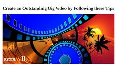 Create an Outstanding Gig Video by Following these Tips