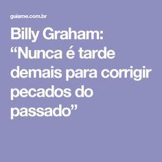 """Billy Graham: """"Nunca é tarde demais para corrigir pecados do passado"""""""