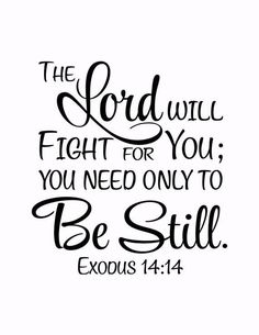 Exodus The Lord will fight for you; you need only be still - Vinyl Wall Art Decal Bible Verse - - Exodus The Lord will fight for you; you need only be still – Vinyl Wall Art Decal Bible Verse Faith Inspirational Bible Quotes, Biblical Quotes, Religious Quotes, Bible Verses Quotes, Spiritual Quotes, Jesus Quotes, Heart Quotes, God Bless You Quotes, Psalms Quotes