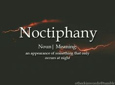 Noctiphany: appearance of something that only occurs at night Unusual Words, Weird Words, Rare Words, Unique Words, Cool Words, Interesting Words, Strange Words, Fancy Words, Big Words