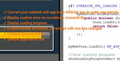 One Minute Android WebView . Are you looking for highly customizable yet very easy to use WebView control? Which takes care of all the intricacies from hiding vertical scrollbar, to check for network connectivity to display progress bar? Then look no