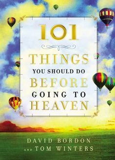 101 Things You Should Do Before Going to Heaven by David Bordon,http://www.amazon.com/dp/0446578991/ref=cm_sw_r_pi_dp_UArBtb1W87P62Y6M