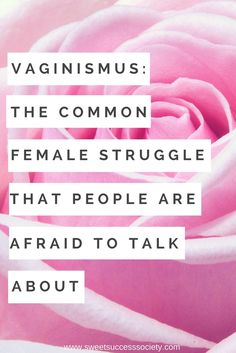 Vaginismus: The Common Female Struggle that People are Afraid to Talk About http://sweetsuccesssociety.com/vaginismus/