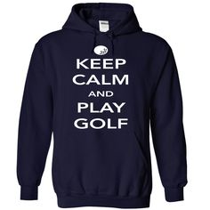 Keep Calm and Play Golf || http://www.sunfrogshirts.com/Keep-Calm-and-Play-Golf-NavyBlue-5902416-Hoodie.html?18304