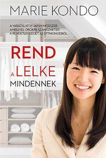 Adri könyvmoly könyvei: Marie Kondo Rend a lelke mindennek Marie Kondo, Konmari, Diy Storage, Feng Shui, Marvel, Home Decor, Organization, Bookshelves, Organize