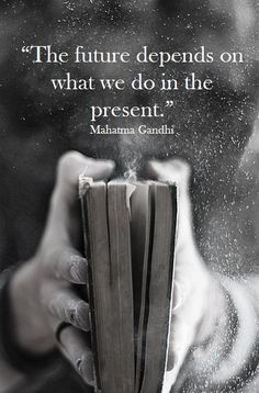 """The future depends on what we do in the present."" - Mahatma Gandhi #quotes #inspiration"