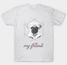 My Pug Friend T-Shirt Pet Lovers, Pugs, Mens Tops, T Shirt, Supreme T Shirt, Tee Shirt, Pug Dogs, Tee, Pug
